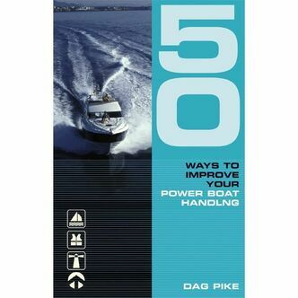 50 WAYS TO IMPROVE YOUR POWER BOAT HANDLING